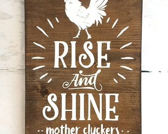Rise and shine- Wood sign- Mother cluckers- Farmhouse sign- Funny sign- Painted- farmhouse decor- Rustic decor- Country decor