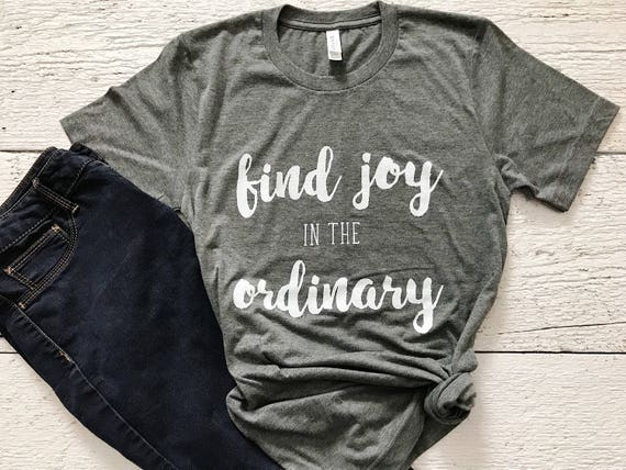 womens t shirt / womens tshirt / positive vibes / inspirational tshirt /  tee / mom shirt / grahic t shirt / joy in the ordinary shirt