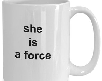 She is a force - coffee mug gift for her