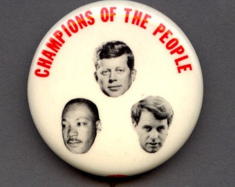 Vintage c1968 Pin - Champions of the People - JFK RFK MLK - Kennedy - King