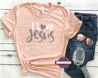 I Love Jesus But I Cuss A Little/Jesus Shirt/Christian Shirt/I love Jesus Shirt/Christian Shirt/I Love Jesus/Plus Size for Her/Gift for Her