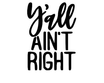 Ya'll Ain't Right Funny Vinyl Car Decal Bumper Window Sticker Any Color Multiple Sizes Jenuine Crafts