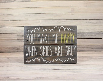 "You Make Me Happy When Skies Are Grey Sign | Rustic Wooden Sign | New Baby Sign | Baby Shower Sign | Gifts Under 50 | 10"" x 7"""
