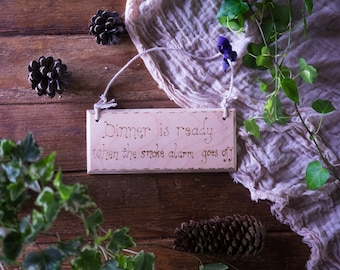 Funny hanging sign engraved with pyrography, rustic, shabby chic gift, Dinner is ready when the smoke alarm goes off