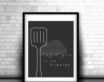 """Printable Art """"Catch you on the flipside"""" Typography Art Print Kitchen Decor Quote Art Home Decor"""