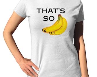 Teen Girl Clothes - That's So Bananas - Cute Teen Shirts - Banana Shirt - Funny Food Gift - Banana Gifts - Banana T Shirt -
