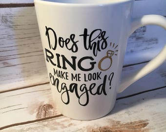 Does This Ring Make Me Look Engaged Coffee Mug, Engagement Gift, Engagement Present, Engagement Prop, Future Mrs, Bride To Be