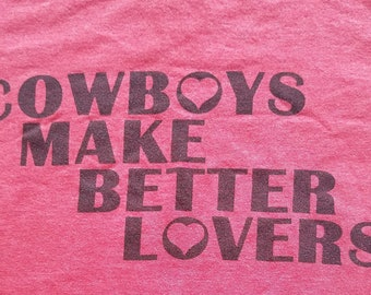 Cowboys Make Better Lovers size M