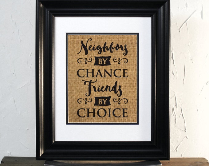 Neighbors by chance friends by choice. Gift for neighbors, Burlap sign wall decor. Unframed.