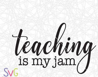 Teacher SVG, Teaching is my jam, School, Teacher gift, Cutting file for Cricut or Silhouette, Digital Download