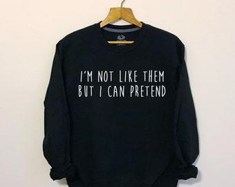 I'm Not Like Them But I Can Pretend, Nirvana Shirt, Nirvana Sweatshirt, Kurt Cobain, 90s Grunge, Grunge Clothing, Tumblr Clothing
