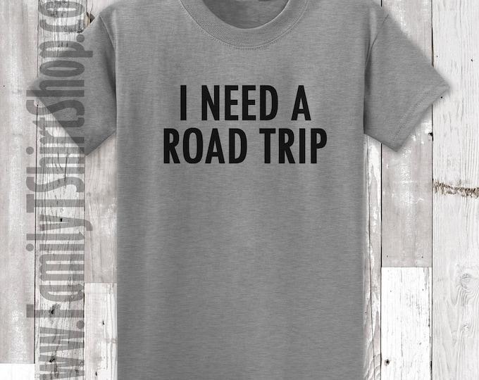 I Need  A Road Trip T-shirt