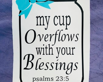 My Cup Overflows with your Blessings Psalm 23:5