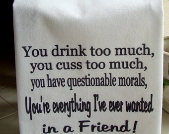 You Drink too much you cuss too much tea towel - friend verse kitchen towel -Flour sack dish towel - funny friend gift, super cute