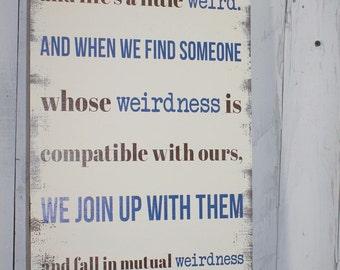 We're all a little bit Weird/Mutual WeirdnessWeirdness/Dr.Seuss/Sign/Wedding Sign/Reception Decor/Romantic Sign/U Choose Colors/Blue/brown