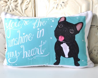 Frenchie, French Bulldog Art Pillow- You're The Sunshine in My Heart
