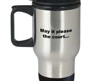 Funny gifts for the attorney or lawyer travel coffee mug - may it please the court