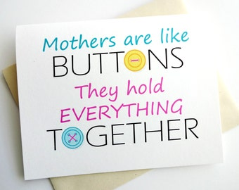 Mothers are like Buttons - They hold Everything Together Card - Birthday - Mother's Day