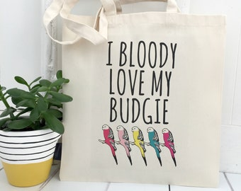 Budgie Bag   I Bloody Love My Budgie   Bird Tote   Pet Gift   Budgie Lover Gift   Bird Bag   Budgie Gift