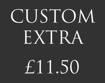 Custom Extra - 11.50 GBP