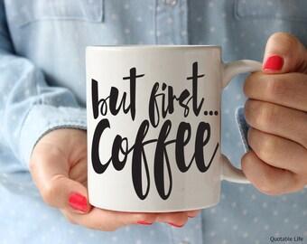 But First Coffee  // 11 oz or 15 oz Coffee Mug