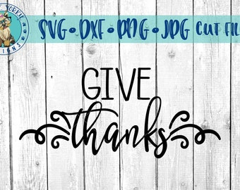Give Thanks - svg, dxf, png, jpg - thanksgiving, religion, religious, Cricut, Studio Cute file