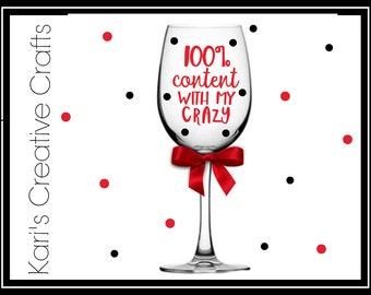 Content with my crazy, funny wine glass, humorous wine glass, Crazy wine glass, I'm crazy, wine glass, comical glass, custom wine glass