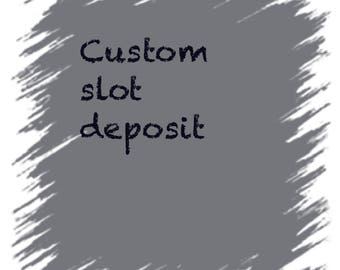 Deposit for a custom slot