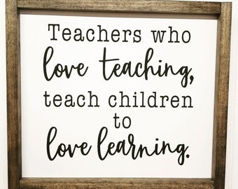 Handcrafted Wood Home Decor Sign - Teachers who love teaching, teach children to love learning
