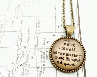 Go into the World & Do Well. Do Good. Necklace