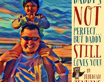 Daddy's Not Perfect But Daddy Still Loves You!