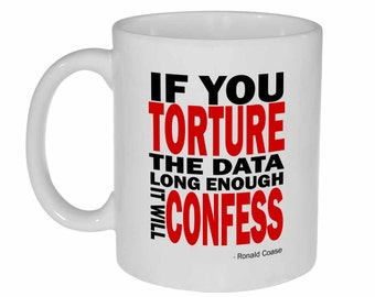 If You Torture the Data Long Enough, It Will Confess -  funny coffee or tea mug