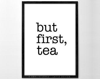 But first tea. Tea print Black and white print Minimal print tea poster tea quote print Kitchen art Kitchen decor tea gift tea lover gift