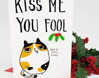 Grumpy Cat Christmas Card//  Funny Cat Christmas Card // Merry Christmas Cat Card // Kiss Me You Fool Card