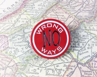 No Wrong Ways Enamel / Lapel Pin
