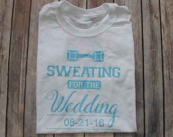 Sweating for the Wedding T-Shirt, Bride Shirt, Bride Workout Shirt, Sweating Wedding