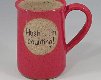 """16 ounce mug """"Hush... I'm counting!"""" in red"""