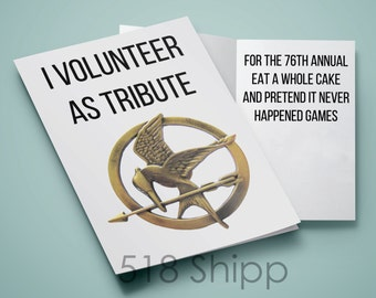 Hunger Games - I Volunteer As Tribute For The 76th Annual Eat A Whole Cake And Pretend It Never Happened Games Humor Funny Katniss Card