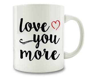 Love You More Coffee Mug (D49)
