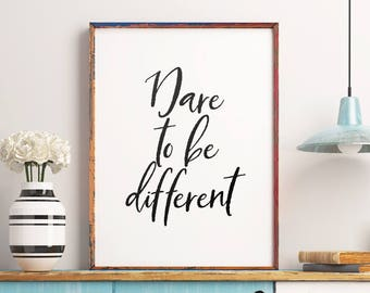 Inspirational printable quote 'Dare to be different' - Motivational Home Wall Art, Bedroom Decor *Instant download PDF or JPG*