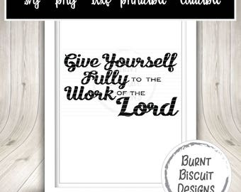 Bible Verse svg Cuttable Printable Design for Cricut  - Give Yourself Fully to the Work of the Lord - Christian Sticker Decal