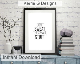 """Motivational Quote """"don't sweat the small stuff """" Home Decor Typography Art Black Instant Digital Download poster Wall art black white print"""
