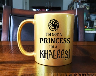 Game of Thrones Inspired GOLD I'm Not A Princess I'm A Khaleesi Gift Mug