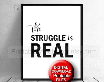 The Struggle is Real Printable Funny Quote - Funny Art Print 5x7 8x10 A4 11x14 16x20 A3