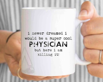 """Physician birthday gift, """"I never dreamed I would be a super cool Physician"""" funny coffee mug, doctor gift, graduation gift for him MU431"""