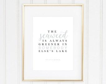 The Seaweed is Always Greener Print | Disney Little Mermaid Sebastian Quote | Home Decor Signs | Wall Art | Girl's Bedroom Poster and Prints