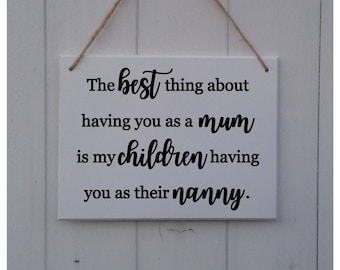 The best thing about having you as a mum is my children having you as their Nanny | Nanny Sign | Nanny Plaque| Nanny Gift |Mother's Day Gift