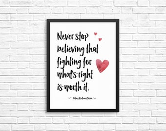 CUSTOMIZABLE Never Stop Believing That Fighting For What's Right Is Worth It, Hillary Clinton Wall Art Print, Typograpy