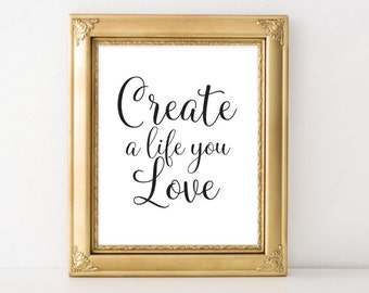 Motivational Wall Art Create a life you love black and white home decor apartment dorm art inspirational wall decor quote printable art