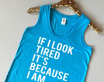 If I Look Tired It's Because I Am Tank Top - Tired Tank Top - Tired Mom Tank Top - I'm Tired Tank Top - Tired TShirt - Always Tired Shirt